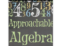 Approachable Algebra